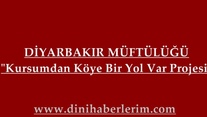 Diyarbakır Müftülüğü; Kursumdan Köye Bir Yol Var Projesi