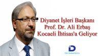 Diyanet İşleri Başkanı Prof. Dr. Ali Erbaş Haftasonu Kocaelin'de
