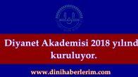 Diyanet Akademisi 2018 yılında açılıyor.