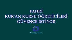 FAHRİ  KUR'AN KURSU ÖĞRETİCİLERİ GÜVENCE İSTİYOR