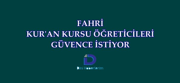 Geçici Kur'an Kursu Öğreticileri Yasal Düzenleme İstiyor !