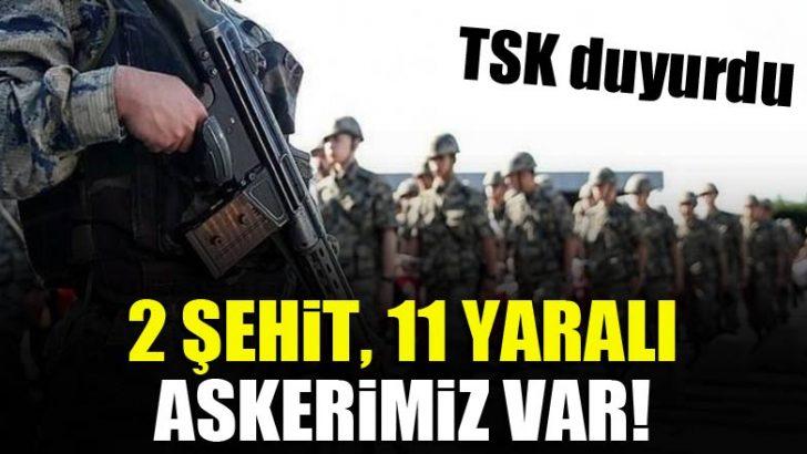 TSK: 2 askerimiz şehit oldu, 11 askerimiz yaralandı