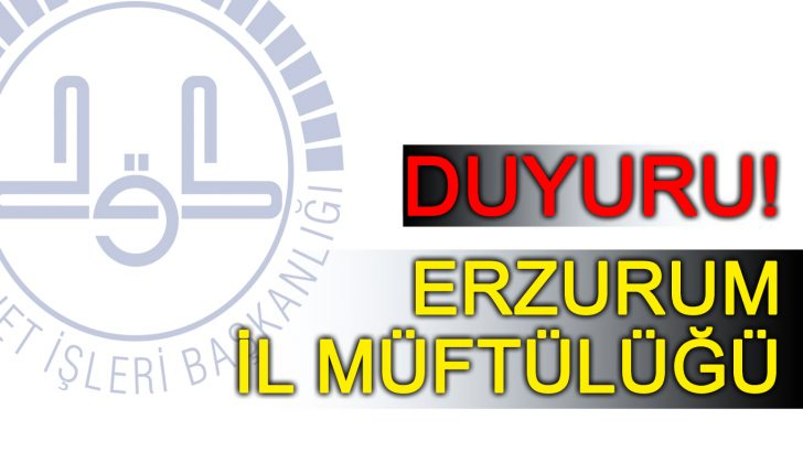 Erzurum İl Müftülüğünden  Vekil İmam-Hatip ve Müezzin-Kayyım Sınavı Duyurusu