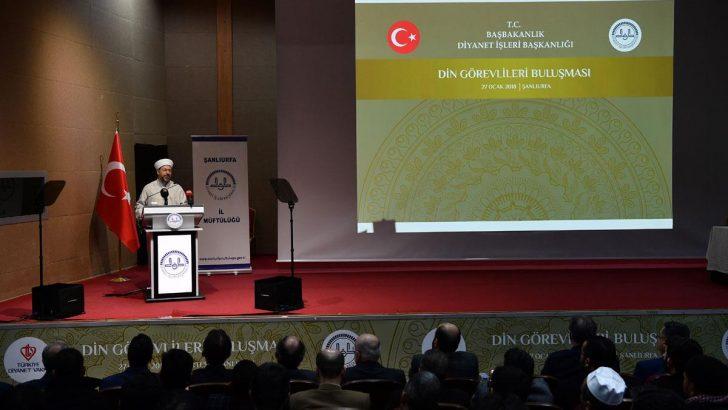 Diyanet İşleri Başkanı Erbaş , Şanlıurfada Din Görevlileri ile bir araya geldi