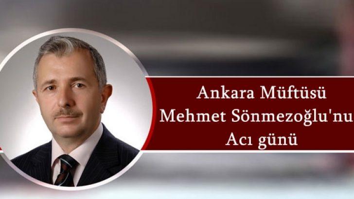 Başkent Müftüsü Mehmet Sönmezoğlu'nun Acı günü