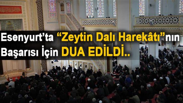 Esenyurt'ta Zeytin Dalı Harekatı'nın Başarısı İçin Dua Edildi