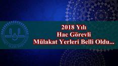 2018 Yılı Hac Görevli Mülakat Yerleri Belli Oldu…