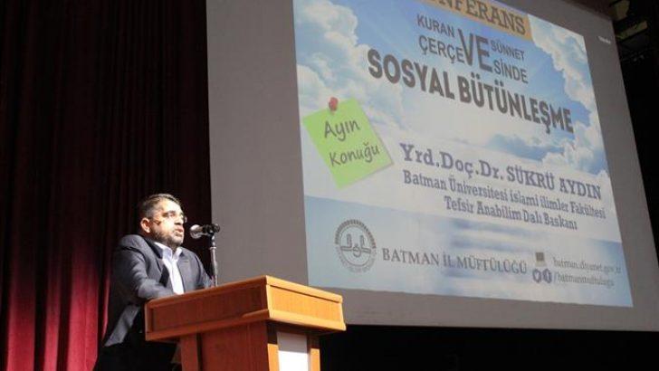 """""""Kuran ve Sünnet Çerçevesinde; Sosyal Bütünleşme"""" Konferansı"""