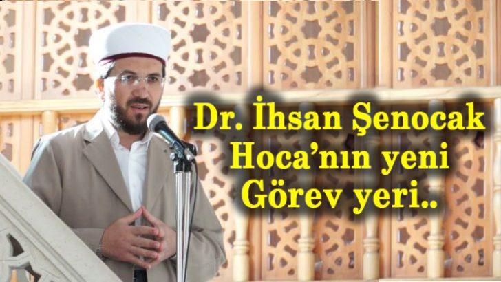 İşte Dr. İhsan Şenocak Hoca'nın Yeni Görev Yeri..