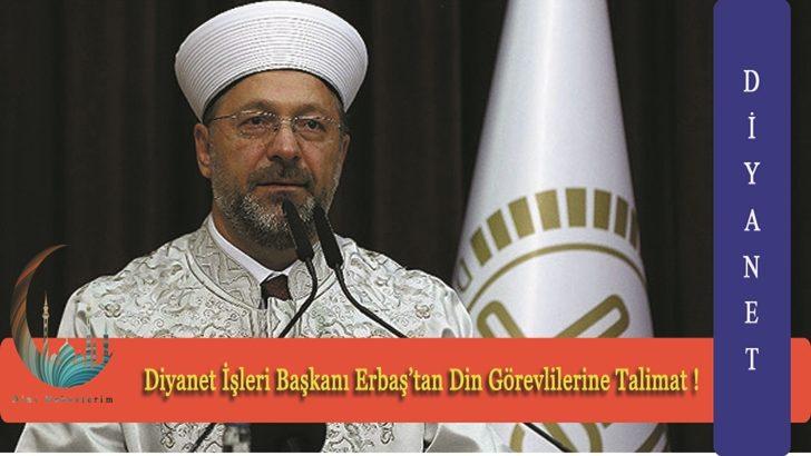 Diyanet İşleri Başkanı Erbaş'tan Din Görevlilerine Talimat !