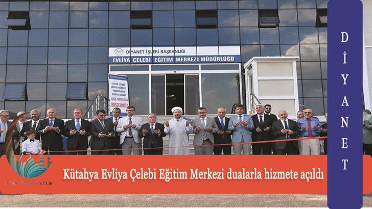 Kütahya Evliya Çelebi Eğitim Merkezi dualarla hizmete açıldı