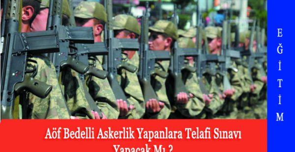 Aöf Bedelli Askerlik Yapanlara Telafi Sınavı Yapacak Mı ?