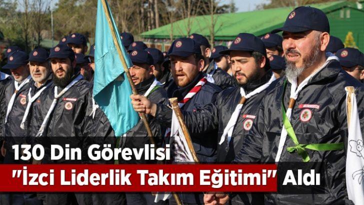 """130 din görevlisi """"İzci Liderlik Takım Eğitimi"""" aldı"""