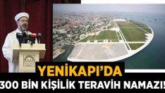 Yenikapı'da 300 bin kişiyle teravih namazı!