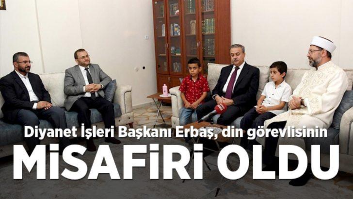 Diyanet İşleri Başkanı Erbaş, din görevlisine misafir oldu
