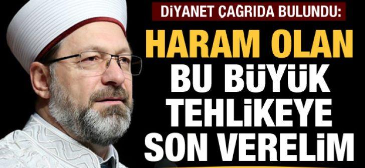 Diyanet'ten çağrı: Haram olan bu büyük tehlikeye bir son verelim!